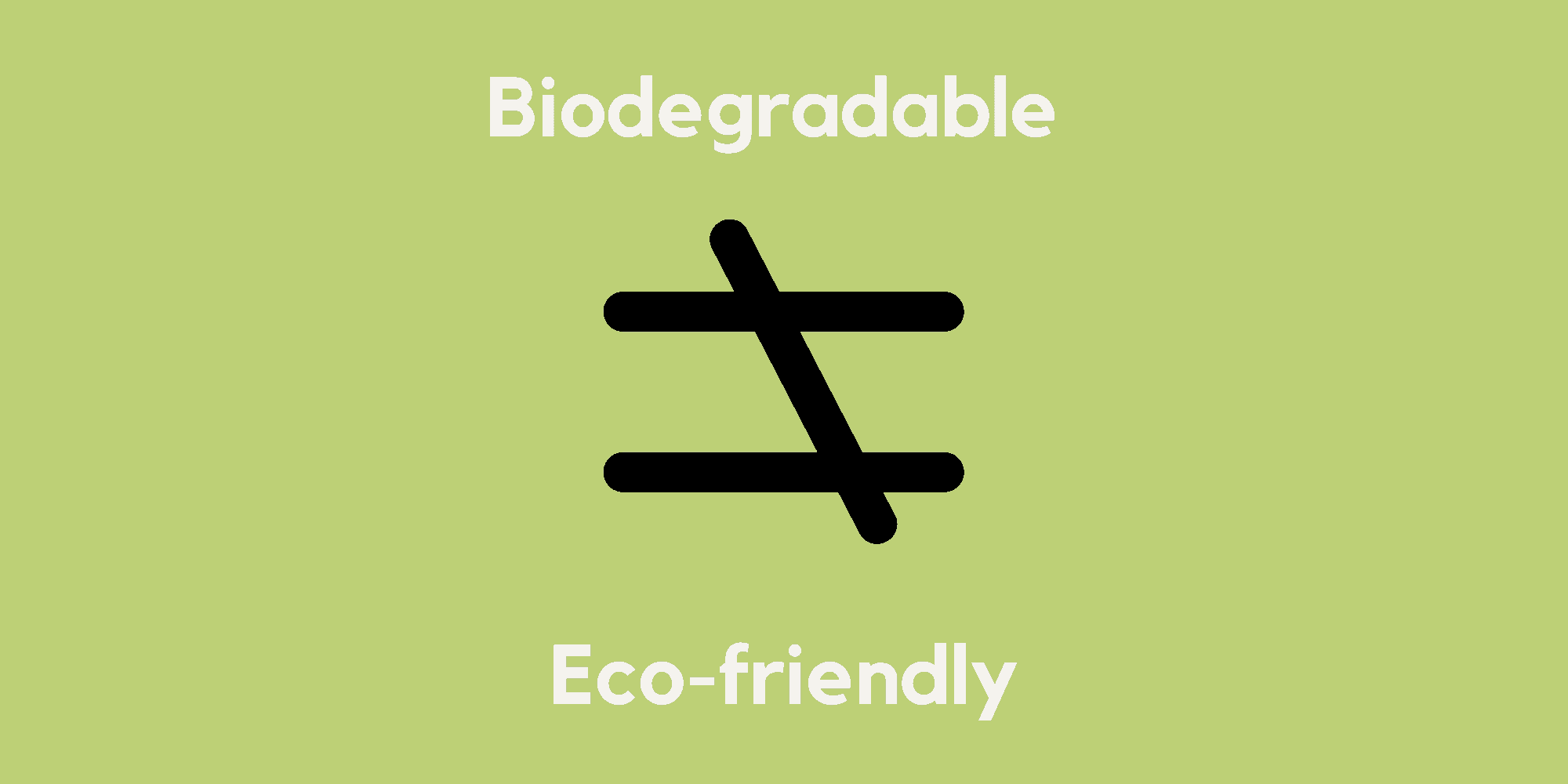 Biodegradable does not equal eco-friendly